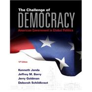 The Challenge of Democracy American Government in Global Politics (with MindTap� Political Science, 1 term (6 months) Printed Access Card) by Janda, Kenneth; Berry, Jeffrey M.; Goldman, Jerry; Schildkraut, Deborah, 9781285852973