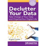Declutter Your Data by Crocker, Angela, 9781770402973