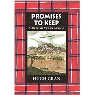 Promises to Keep: A British Vet in Africa by Cran, Hugh, 9781906122973