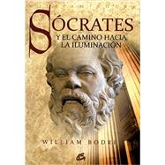Socrates y el camino hacia la iluminacion / Socrates and the path to enlightenment by Bodri, William, 9788484452973
