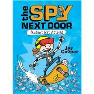Mutant Rat Attack! (The Spy Next Door #1) by Cooper, Jay, 9780545932974