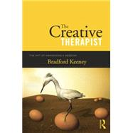 The Creative Therapist: The Art of Awakening a Session by Keeney,Bradford, 9781138872974