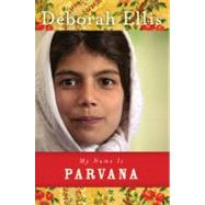 My Name Is Parvana by Ellis, Deborah, 9781554982974