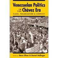 Venezuelan Politics in the Chavez Era: Class, Polarization, and Conflict by Ellner, Steve, 9781588262974