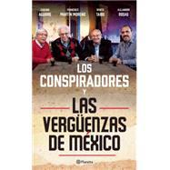 Los Conspiradores y las vergüenzas de México / Conspirators and the shame of Mexico by Aguirre, Eugenio; Moreno, Francisco Martin; Taibo, Benito; Rosas, Alejandro, 9786070722974