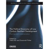 The Political Economy of Low Carbon Resilient Development: Planning and implementation by Fisher; Susannah, 9781138932975