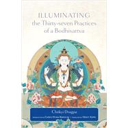 Illuminating the Thirty-seven Practices of a Bodhisattva by Dragpa, Chokyi; Rinpoche, Chokyi Nyima; Koppl, Heidi I., 9781614292975