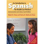 An Introduction to Spanish for Healthcare Workers: Communication and Culture by Chase, Robert O.; De Chase, Clarisa B. Medina, 9780300212976
