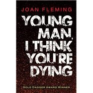Young Man, I Think You're Dying by Fleming, Joan, 9780486822976