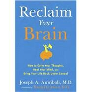 Reclaim Your Brain by Annibali, Joseph A., M.d.; Amen, Daniel G., M.D., 9781594632976