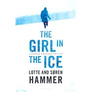 The Girl in the Ice by Hammer, Lotte; Hammer, Søren; Norlen, Paul, 9781632862976