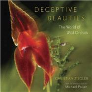 Deceptive Beauties : The World of Wild Orchids by Ziegler, Christian; Pollan, Michael, 9780226982977