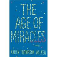 The Age of Miracles by THOMPSON WALKER, KAREN, 9780812992977