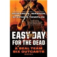 Easy Day for the Dead : A SEAL Team Six Outcasts Novel by Wasdin, Howard E.; Templin, Stephen, 9781451682977