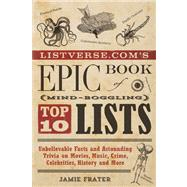 Listverse.com's Epic Book of Mind-Boggling Lists Unbelievable Facts and Astounding Trivia on Movies, Music, Crime, Celebrities, History, and More by Frater, Jamie, 9781612432977