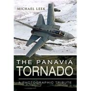 The Panavia Tornado: A Photographic Tribute by Leek, Michael, 9781781592977