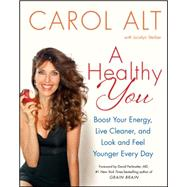A Healthy You: Boost Your Energy, Live Cleaner, and Look and Feel Younger Everyday by Alt, Carol; Steiber, Jocelyn (CON), 9780062392978