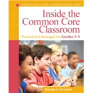 Inside the Common Core Classroom Practical ELA Strategies for Grades 3-5 by Overturf, Brenda J., 9780133362978