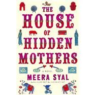The House of Hidden Mothers A Novel by Syal, Meera, 9780374172978