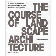 The Course of Landscape Architecture by Girot, Christophe, 9780500342978