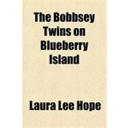 The Bobbsey Twins on Blueberry Island by Hope, Laura Lee, 9781153752978
