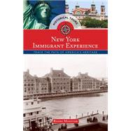 Historical Tours New York Immigrant Experience: Trace the Path of America�s Heritage by Globe Pequot, 9781493012978