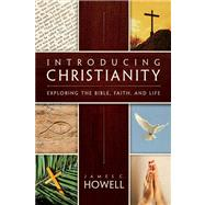 Introducing Christianity : Exploring the Bible, Faith, and Life by Howell, James C., 9780664232979