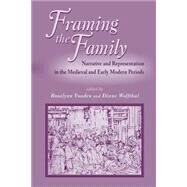 Framing the Family : Narrative and Representation in the Medieval and Early Modern Periods by Voaden, Rosalynn; Wolfthal, Diane, 9780866982979