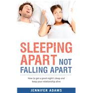 Sleeping Apart Not Falling Apart by Adams, Jennifer, 9781921462979