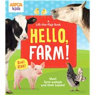 ASPCA Kids: Hello, Farm! A Lift-the-Flap Book by Feldman, Thea, 9780794432980