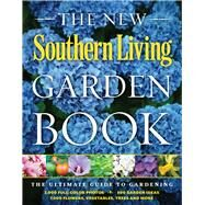 The New Southern Living Garden Book by The Editors of Southern Living Magazine, 9780848742980