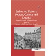 Berlioz and Debussy: Sources, Contexts and Legacies: Essays in Honour of Frantois Lesure by Murphy,Kerry;Murphy,Kerry, 9781138262980