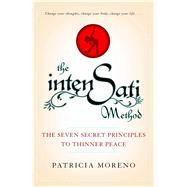 The IntenSati Method The Seven Secret Principles to Thinner Peace by Moreno, Patricia, 9781439152980