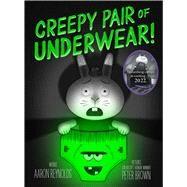 Creepy Pair of Underwear! by Reynolds, Aaron; Brown, Peter, 9781442402980