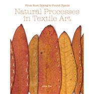 Natural Processes in Textile Art From Rust-Dyeing to Found Objects by Fox, Alice, 9781849942980