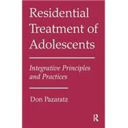 Residential Treatment of Adolescents: Integrative Principles and Practices by Pazaratz,Don, 9781138872981