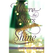 Where the Stars Still Shine by Doller, Trish, 9781619632981