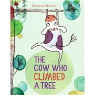 The Cow Who Climbed a Tree by Merino, Gemma, 9780807512982
