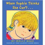 When Sophie Thinks She Can't... by Bang, Molly, 9781338152982