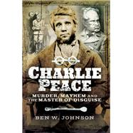 Charlie Peace by Johnson, Ben, 9781473862982