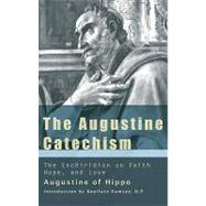 The Augustine Catechism: The Enchiridion on Faith, Hope, and Charity by Saint Augustine of Hippo, 9781565482982