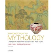 Introduction to Mythology Contemporary Approaches to Classical and World Myths by Thury, Eva M.; Devinney, Margaret K., 9780190262983