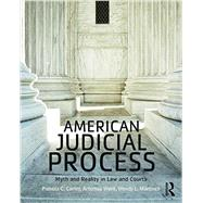 American Judicial Process: Myth and Reality in Law and Courts by Corley, Pamela C.; Ward, Artemus; Martinek, Wendy L., 9780415532983