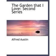 The Garden That I Love: Second Series by Austin, Alfred, 9780554512983
