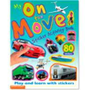 My on the Move Sticker Activity Book by Rayner, Kary; Calver, Paul, 9781906572983