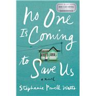 No One Is Coming to Save Us by Watts, Stephanie Powell, 9780062472984