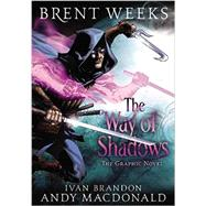 The Way of Shadows: The Graphic Novel by Weeks, Brent; MacDonald, Andy; Brandon, Ivan, 9780316212984