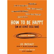 How to Be Happy (Or at Least Less Sad) by Crutchley, Lee; Burkeman, Oliver, 9780399172984