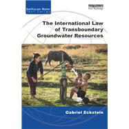 The International Law of Transboundary Groundwater Resources by Eckstein; Gabriel, 9781138842984