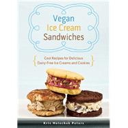 Vegan Ice Cream Sandwiches Cool Recipes for Delicious Dairy-Free Ice Creams and Cookies by Holechek Peters, Kris, 9781612432984